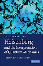 Heisenberg and the interpretation of quantum mechanics : the physicist as philosopher