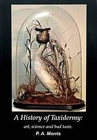 A history of taxidermy : art, science and bad taste