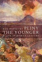 Pliny the Younger : a life in Roman letters