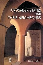 The Crusader states and their neighbours, 1098-1291