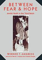 Between fear & hope : Jewish youth in the Third Reich