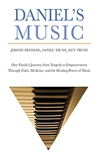 Daniel's music : one family's journey from tragedy to empowerment through faith, medicine, and the healing power of music
