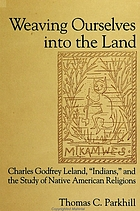 Weaving ourselves into the land : Charles Godfrey Leland,