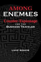 Among enemies : the business traveler's guide to counter-espionage
