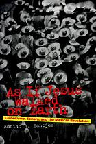 As if Jesus walked on Earth : Cardenismo, Sonora, and the Mexican Revolution