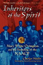 Inheritors of the spirit : Mary White Ovington and the founding members of the NAACP.