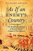 As if an enemy's country : the British occupation of Boston and the origins of revolution