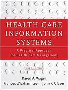 Health Care Information Systems : a Practical Approach for Health Care Management.