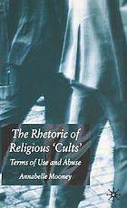 The rhetoric of religious cults : terms of use and abuse