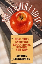 The teacher unions : how they sabotage educational reform and why