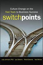 Switchpoints : culture change on the fast track for business success