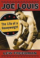 Joe Louis : the life of a heavyweight
