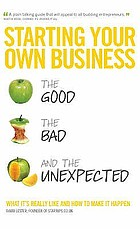 Starting your own business : the good, the bad, and the unexpected
