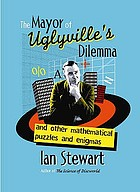The Mayor of Uglyville's dilemma : and other mathematical puzzles and enigmas