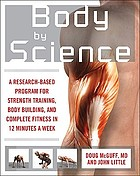 Body by science : a research based program for strength training, body building, and complete fitness in 12 minutes a week