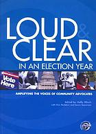 Loud & clear in an election year : amplifying the voices of community advocates