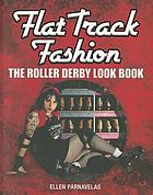 Flat track fashion : the roller derby look book