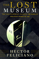The lost museum : the Nazi conspiracy to steal the world's greatest works of art