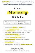 The memory bible : an innovative strategy for keeping your brain young