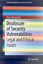 Disclosure of security vulnerabilities : legal and ethical issues
