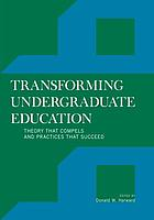 Transforming Undergraduate Education : Theory that Compels and Practices that Succeed.