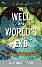 The well at the world's end : the true story of one man's search for the secret to eternal youth