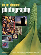 The art of nature photography : perfect your pictures in-camera and in-computer