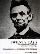 Twenty days : a narrative in text and pictures of the assassination of Abraham Lincoln and the twenty days and night that followed--the Nation in mourning, the long trip home to Springfield