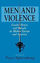 Men and violence : gender, honor, and rituals in modern Europe and America