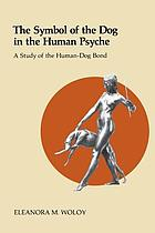 The symbol of the dog in the human psyche : a study of the human-dog bond