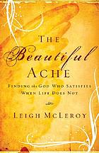The beautiful ache : finding the God who satisfies when life does not