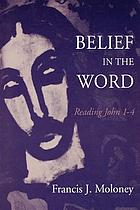 Belief in the Word : reading the fourth Gospel, John 1-4