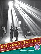 Railroad stations : the buildings that Linked the Nation \