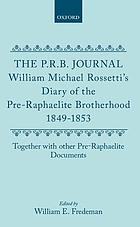The P.R.B. journal : William Michael Rossetti's diary of the Pre-Raphaelite brotherhood, 1849-1853, together with other Pre-Raphaelite documents