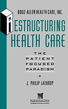 Restructuring health care : the patient-focused paradigm