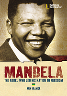Mandela : the rebel who led his nation to freedom