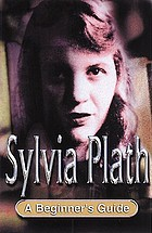 Sylvia Plath : a beginner's guide