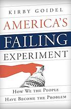 America's failing experiment : how we the people have become the problem