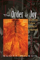 The order of joy : beyond the cultural politics of enjoyment