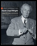 The essential Frank Lloyd Wright : critical writings on architecture