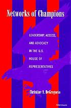 Networks of champions : leadership, access, and advocacy in the U.S. House of Representatives