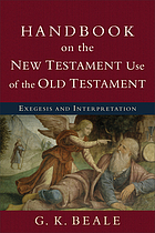 Handbook on the New Testament use of the Old Testament : exegesis and interpretation