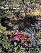 Creating ponds, brooks, and pools : water in the garden