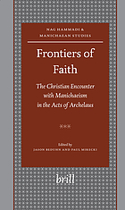 Frontiers of faith : the Christian encounter with Manichaeism in the Acts of Archelaus