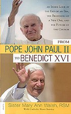 From Pope John Paul II to Benedict XVI : an inside look at the end of an era, the beginning of a new one, and the future of the church