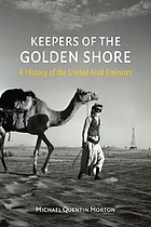 Keepers of the golden shore : a history of the United Arab Emirates