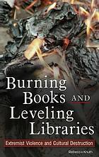 Burning books and leveling libraries : extremist violence and cultural destruction