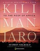 Kilimanjaro : to the roof of Africa