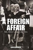 A Foreign Affair : Billy Wilder's American Films.