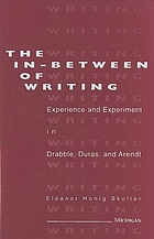 The in-between of writing : experience and experiment in Drabble, Duras, and Arendt